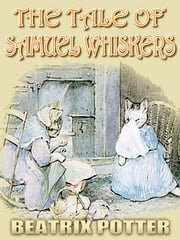 THE TALE OF SAMUEL WHISKERS - Picture Books for Kids, Perfect Bedtime Story, A Beautifully Illustrated Children's Picture Book by age 3-9 ( Original color illustrations since 1908 ) ebook by BEATRIX POTTER