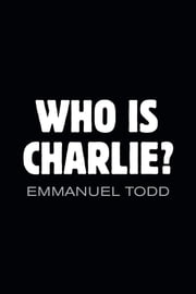 Who is Charlie?: Xenophobia and the New Middle Class ebook by Emmanuel Todd