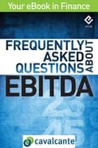 Frequently Asked Questions About EBITDA ebook by Cavalcante