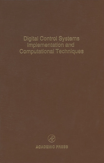 Digital Control Systems Implementation and Computational Techniques - Advances in Theory and Applications ebook by Cornelius T. Leondes