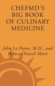 ChefMD's Big Book of Culinary Medicine - A Food Lover's Road Map to Losing Weight, Preventing Disease, and Getting Really Healthy ebook by John La Puma, Rebecca Powell Marx