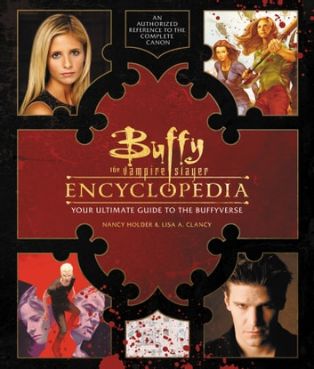 Buffy the Vampire Slayer Encyclopedia - The Ultimate Guide to the Buffyverse ebook by Nancy Holder,Lisa Clancy