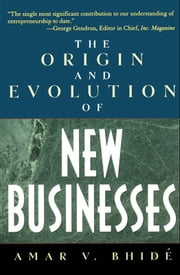The Origin and Evolution of New Businesses ebook by Amar V. Bhide