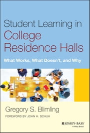 Student Learning in College Residence Halls - What Works, What Doesn't, and Why ebook by Gregory S. Blimling