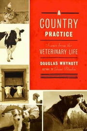 A Country Practice - Scenes from the Veterinary Life ebook by Douglas Whynott