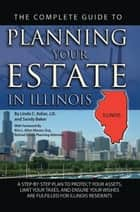 The Complete Guide to Planning Your Estate in Illinois - A Step-by-Step Plan to Protect Your Assets, Limit Your Taxes, and Ensure Your Wishes are Fulfilled for Illinois Residents ebook by Linda Ashar