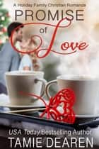 Promise of Love - Holiday Family Christian Romance, #1 ebook by Tamie Dearen