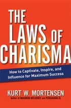 The Laws of Charisma ebook by Kurt W. MORTENSEN