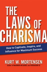 The Laws of Charisma - How to Captivate, Inspire, and Influence for Maximum Success ebook by Kurt W. MORTENSEN