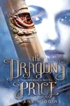 The Dragon's Price (A Transference Novel) ebook by Bethany Wiggins