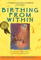 Birthing from Within: An Extra-Ordinary Guide to Childbirth Preparation ebook by Pam England, CNM, MA,Rob Horowitz, PhD