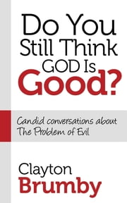 Do You Still Think God Is Good? - Candid Conversations About the Problem of Evil ebook by Clayton Brumby