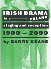 Irish Drama in Poland - Staging and Reception, 1900–1979 ebook by Barry Keane