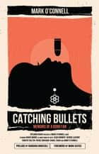 Catching Bullets ebook by Mark O'Connell