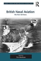 British Naval Aviation - The First 100 Years ebook by Tim Benbow