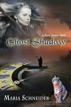 Ghost Shadow - A Moon Shadow Novel ebook by Maria Schneider