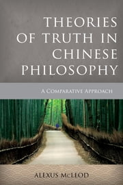 Theories of Truth in Chinese Philosophy - A Comparative Approach ebook by Alexus McLeod