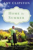 Home by Summer - A Seasons of an Amish Garden Story eBook by Amy Clipston
