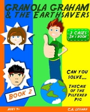 Granola Graham & the Earthsavers 2: The Case of the Pilfered Pig ebook by C.A. Lessard