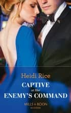 Captive At Her Enemy's Command (Mills & Boon Modern) ebook by Heidi Rice