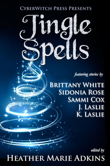 Jingle Spells ebook by Heather Marie Adkins,Sidonia Rose,Jennifer Laslie