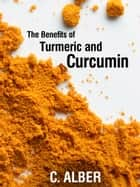 Turmeric and Curcumin ebook by C ALBER