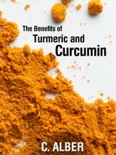 Turmeric and Curcumin - Improve Your Health with Magical Turmeric and Curcumin ebook by C ALBER
