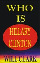 Who is Hillary Clinton? ebook by Will Clark