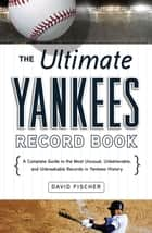 The Ultimate Yankees Record Book ebook by David Fischer