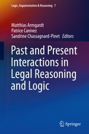 Past and Present Interactions in Legal Reasoning and Logic ebook by Matthias Armgardt,Patrice Canivez,Sandrine Chassagnard-Pinet