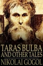 Taras Bulba: And Other Tales - And Other Tales ebook by Nikolai Gogol