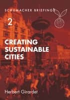 Creating Sustainable Cities ebook by Herbert Girardet