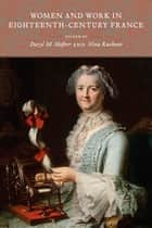 Women and Work in Eighteenth-Century France ebook by Daryl M. Hafter, Nina Kushner, Jacob Melish,...