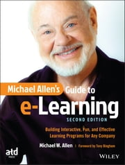 Michael Allen's Guide to e-Learning - Building Interactive, Fun, and Effective Learning Programs for Any Company ebook by Michael W. Allen,Tony Bingham