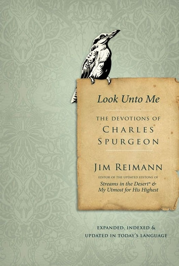 Look Unto Me - The Devotions of Charles Spurgeon ebook by Jim Reimann