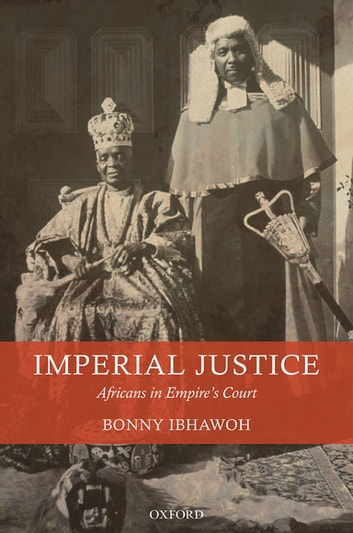 Imperial Justice - Africans in Empire's Court ebook by Bonny Ibhawoh