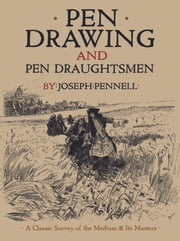 Pen Drawing and Pen Draughtsmen - A Classic Survey of the Medium and Its Masters ebook by Joseph Pennell
