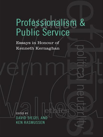 Professionalism and Public Service - Essays in Honour of Kenneth Kernaghan ebook by