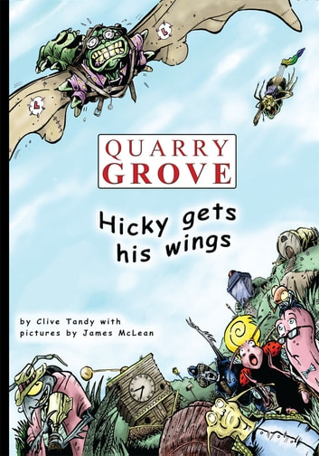 Quarry Grove - Hicky Gets His Wings ebook by Clive Tandy,Illustrated by J. McLean