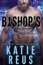 Bishop's Queen ebook by Katie Reus