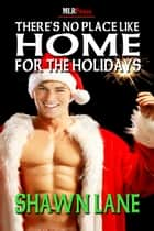 There's No Place Like Home for the Holidays ebook by Shawn Lane