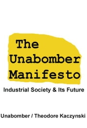 The Unabomber Manifesto: Industrial Society and Its Future ebook by Unabomber, The