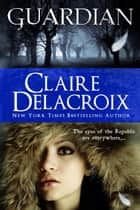 Guardian ebook by Claire Delacroix,Deborah Cooke