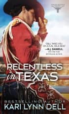 Relentless in Texas ebook by Kari Lynn Dell