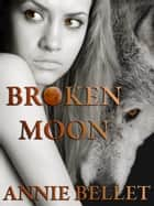 Broken Moon eBook by Annie Bellet