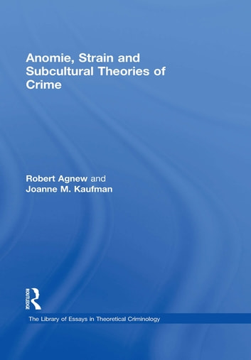 Anomie, Strain and Subcultural Theories of Crime ebook by Joanne M. Kaufman