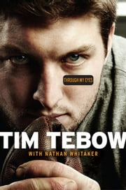 Through My Eyes ebook by Tim Tebow, Nathan Whitaker