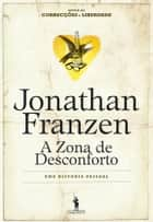 A Zona de Desconforto ebook by Jonathan Franzen