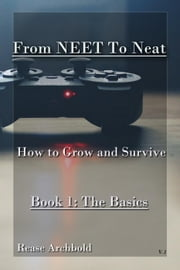 From NEET to Neat - How To Survive and Grow - Book 1 - NEET to Neat, #1 ebook by Rease Archbold