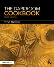 The Darkroom Cookbook ebook by Steve Anchell